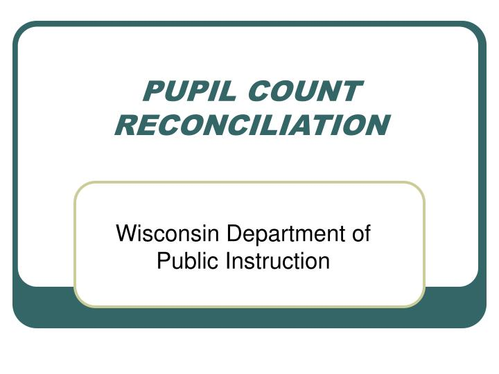Pupil count reconciliation