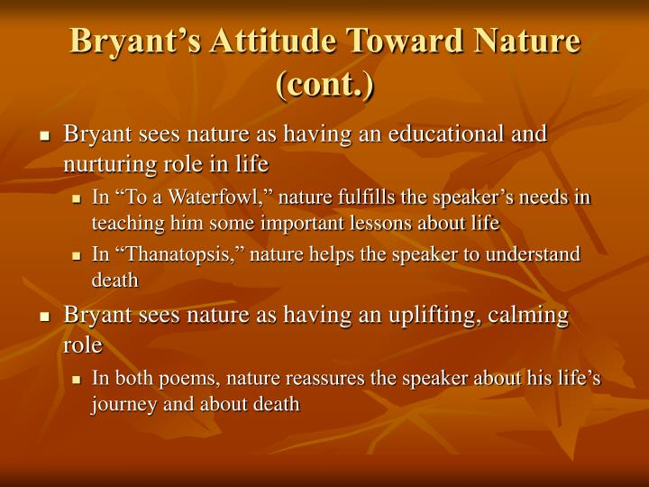 Bryant's Attitude Toward Nature (cont.)