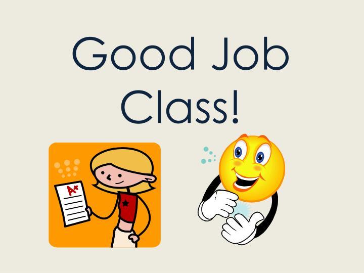 Good Job Class!