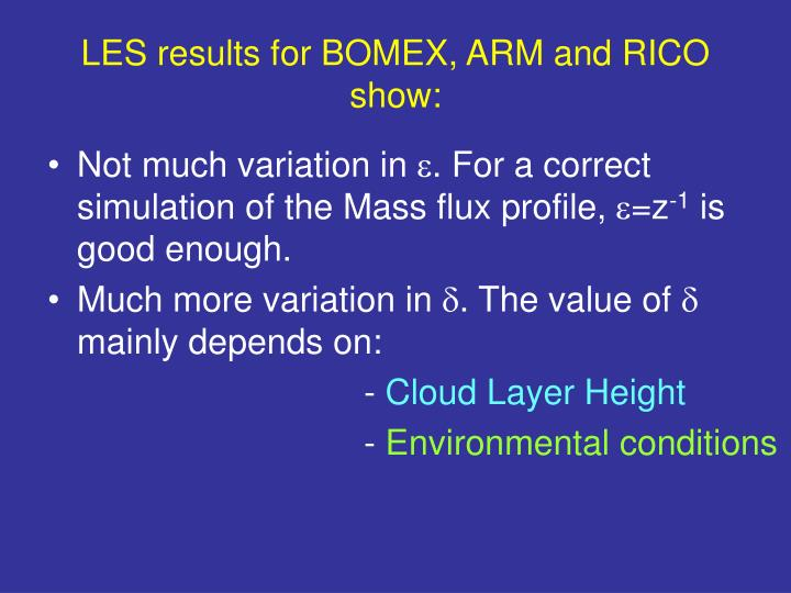 LES results for BOMEX, ARM and RICO show: