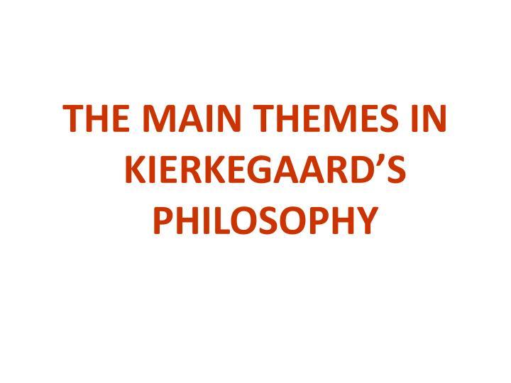THE MAIN THEMES IN KIERKEGAARD'S PHILOSOPHY