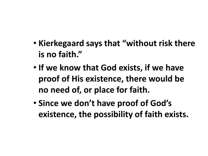 "Kierkegaard says that ""without risk there is no faith."""