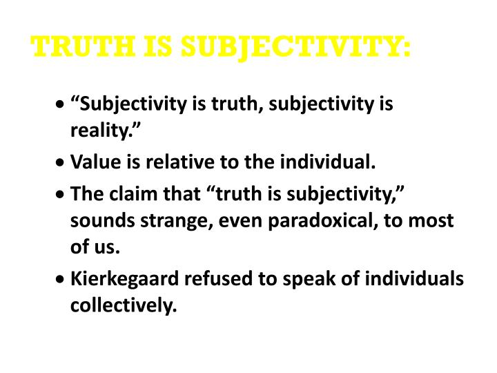 TRUTH IS SUBJECTIVITY: