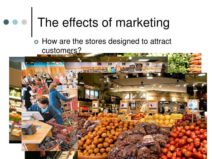 The effects of marketing
