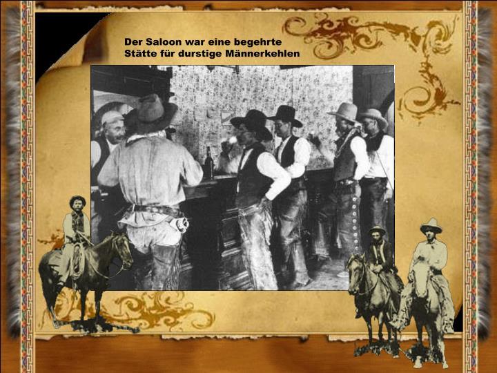 Der Saloon war eine begehrte