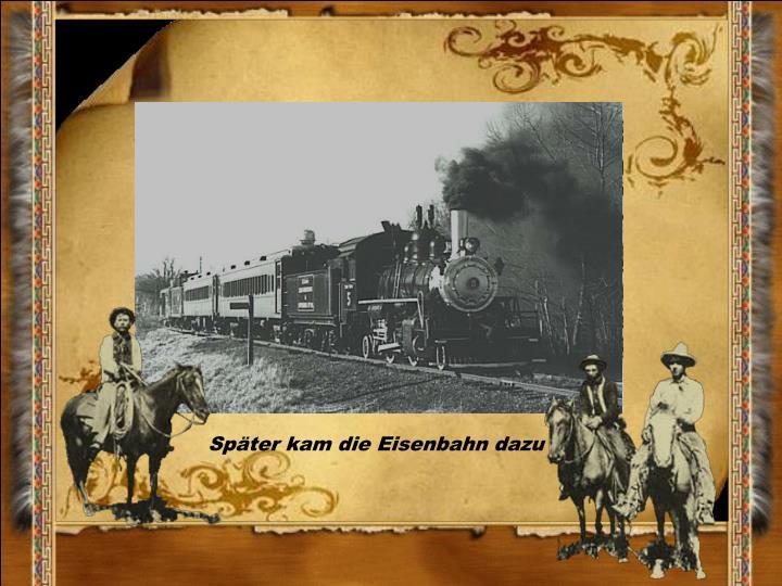 Später kam die Eisenbahn dazu