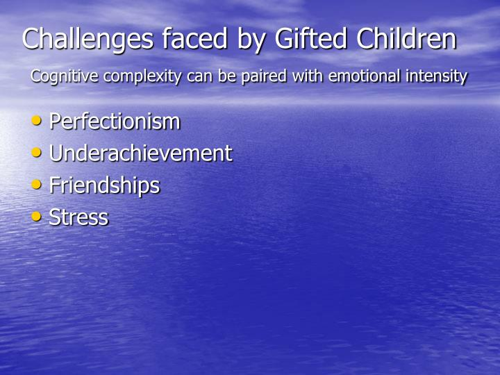 Challenges faced by gifted children cognitive complexity can be paired with emotional intensity