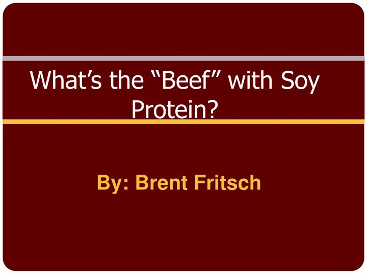 """What's the """"Beef"""" with Soy"""