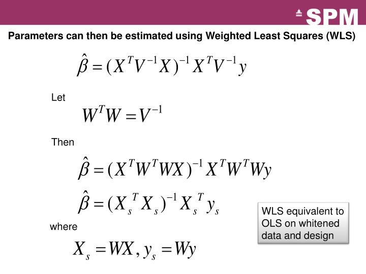 Parameters can then be estimated using Weighted Least Squares (WLS)