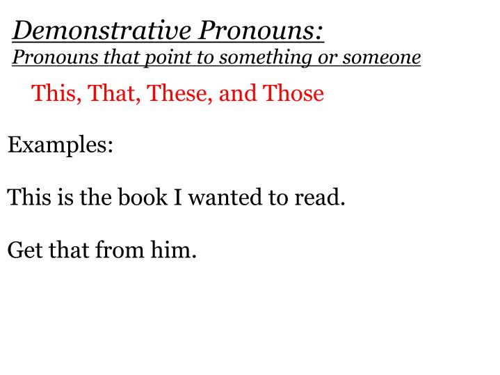 Demonstrative Pronouns: