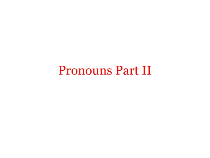 Pronouns Part II