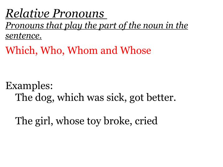 Relative pronouns pronouns that play the part of the noun in the sentence