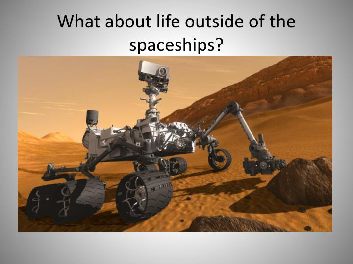What about life outside of the spaceships?