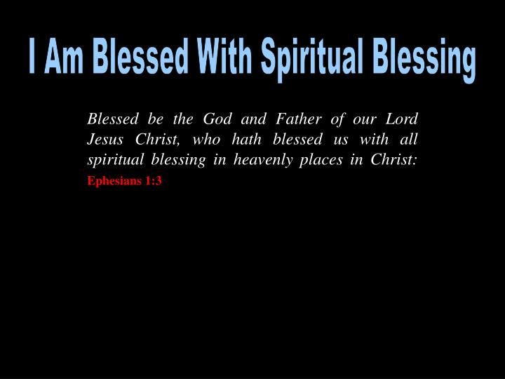 I Am Blessed With Spiritual Blessing