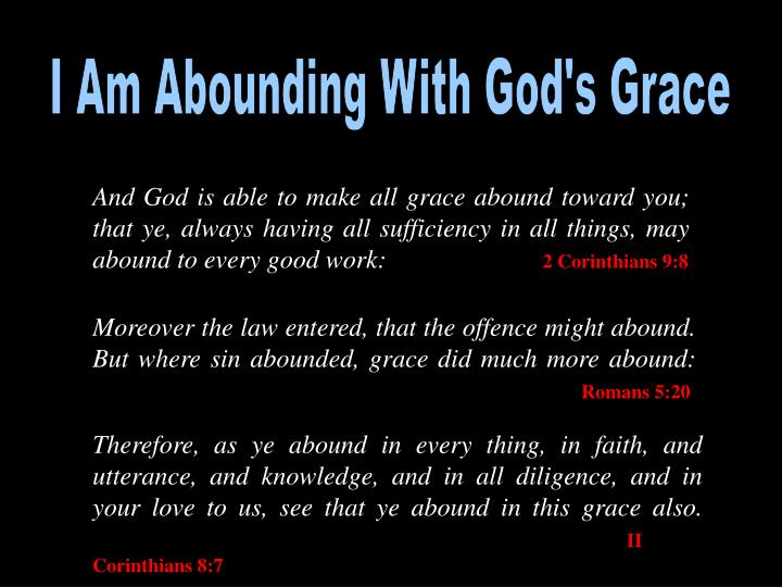 I Am Abounding With God's Grace