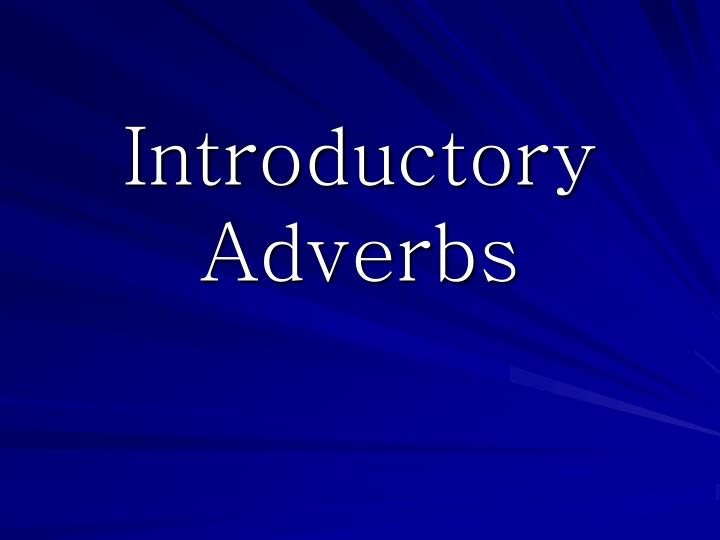 Introductory Adverbs