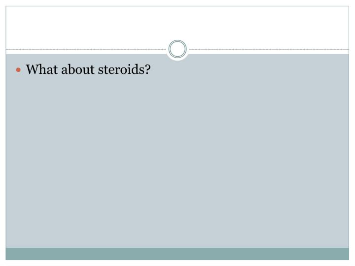 What about steroids?