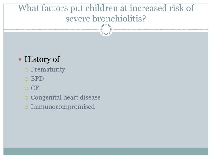 What factors put children at increased risk of severe bronchiolitis?