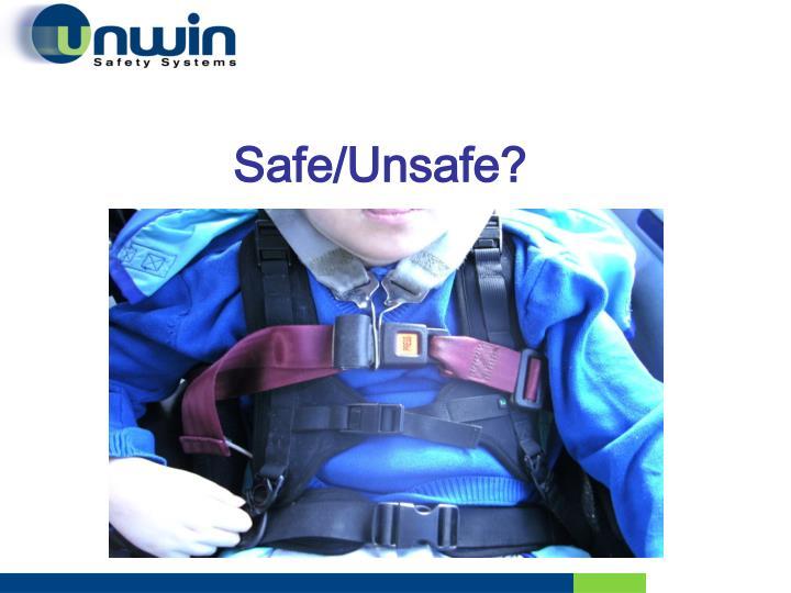Safe/Unsafe?