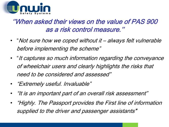 ''When asked their views on the value of PAS 900 as a risk control measure.''