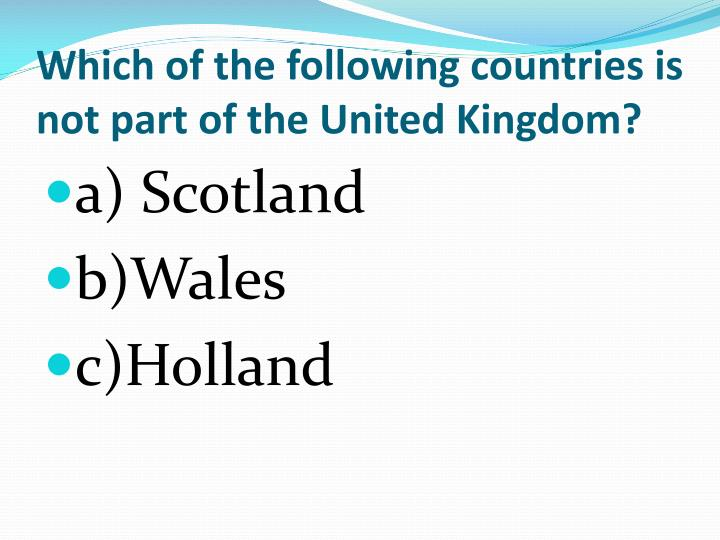 Which of the following countries is not part of the United Kingdom?