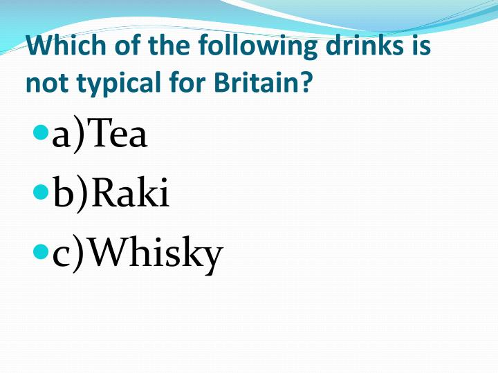 Which of the following drinks is not typical for Britain?