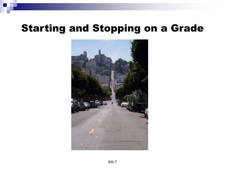 Starting and Stopping on a Grade