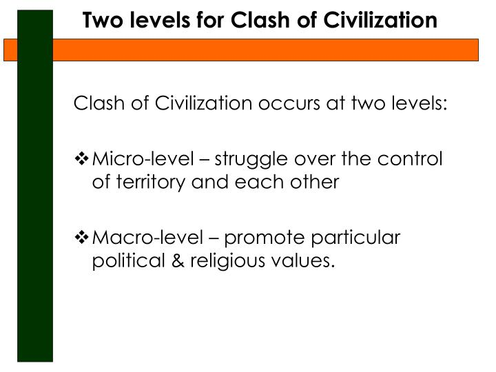 clash of civilization Samuel p huntington's paper the clash of civilizations defines the shifting of causes for friction between nations he describes the changing of the.