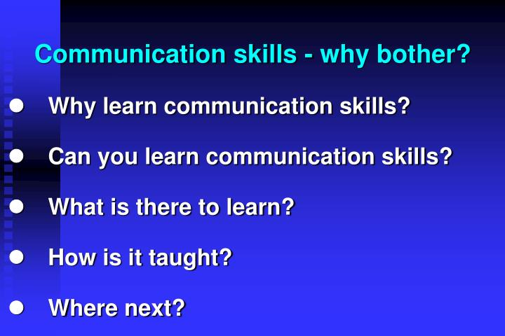 Communication skills - why bother?