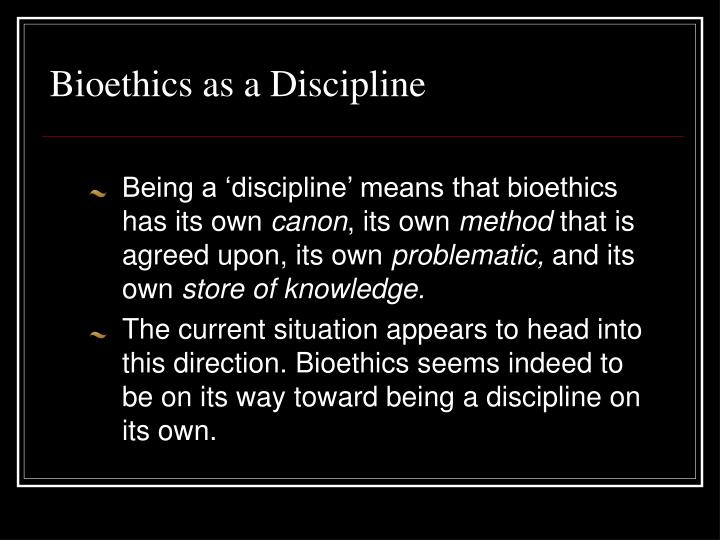 Bioethics as a discipline