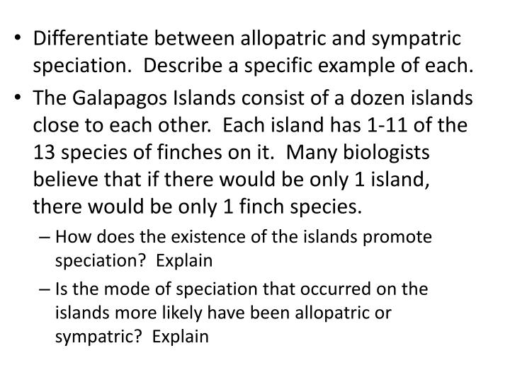Differentiate between allopatric and sympatric speciation.  Describe a specific example of each.
