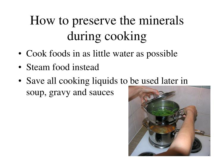 How to preserve the minerals during cooking