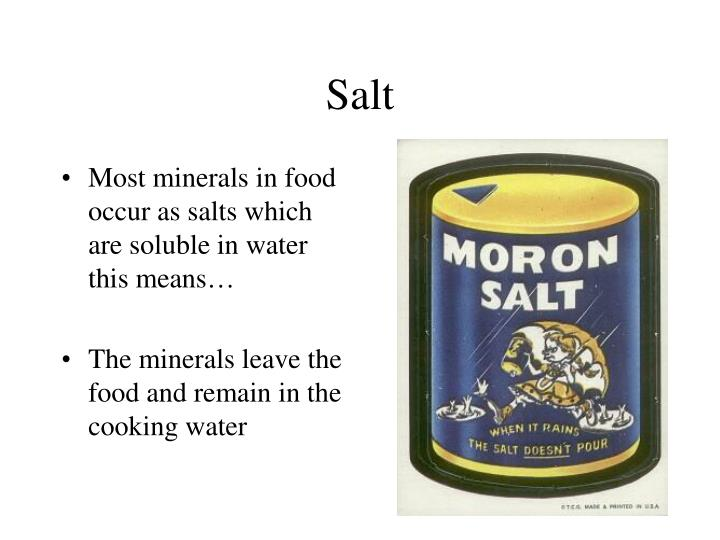 Most minerals in food occur as salts which are soluble in water this means…
