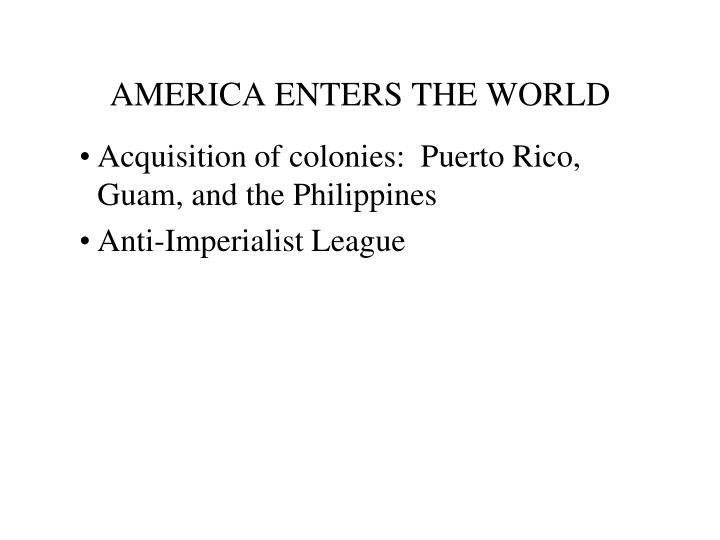 AMERICA ENTERS THE WORLD