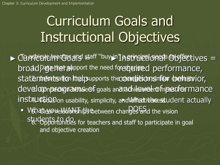Curriculum Goals = broad, general statements to help develop programs of instruction
