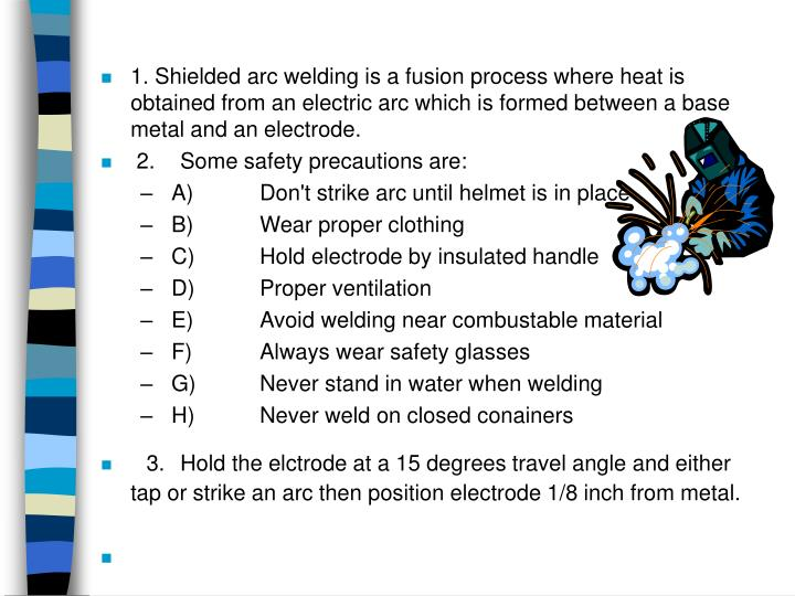 1. Shielded arc welding is a fusion process where heat is obtained from an electric arc which is for...