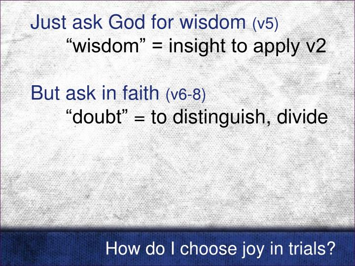 Just ask God for wisdom