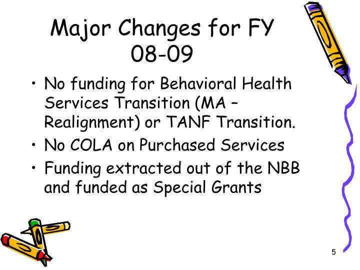 Major Changes for FY 08-09