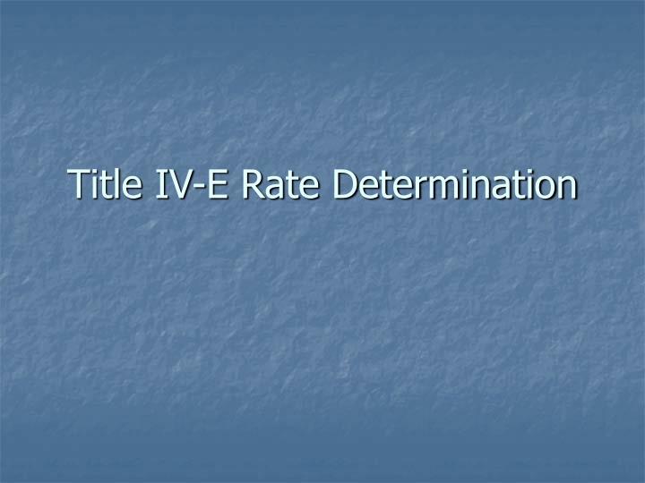 Title IV-E Rate Determination