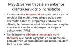 mysql server trabaja en entornos cliente servidor o incrustados