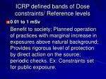 icrp defined bands of dose constraints reference levels