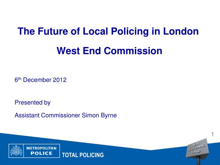 The future of local policing in london west end commission