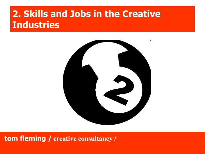 2. Skills and Jobs in the Creative Industries
