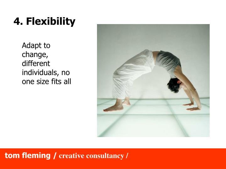 4. Flexibility