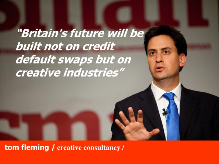 """Britain's future will be built not on credit default swaps but on creative industries"""