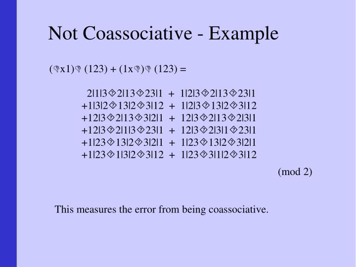 Not Coassociative - Example