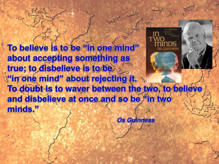 """To believe is to be """"in one mind"""""""