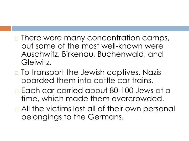 There were many concentration camps, but some of the most well-known were Auschwitz,