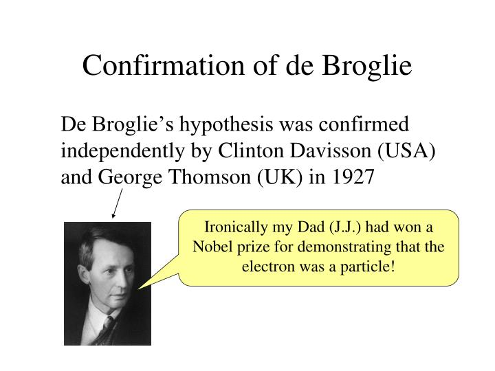 Confirmation of de Broglie