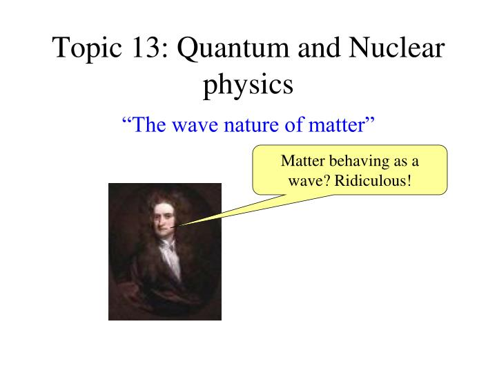 Topic 13 quantum and nuclear physics